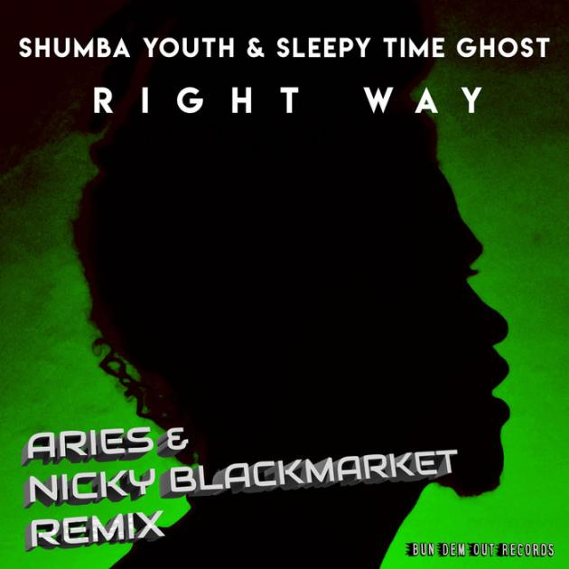 Shumba Youth & Sleepy Time Ghost - Right Way (Aries & Nicky Blackmarket Remix)