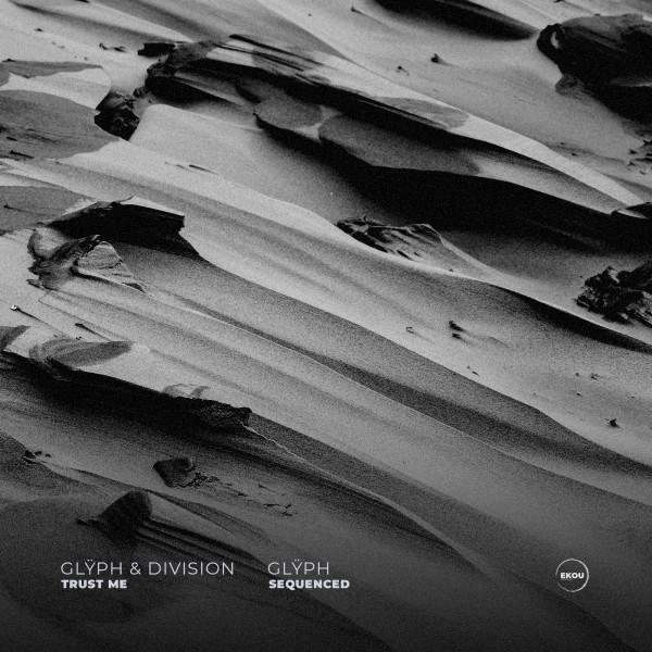 Glÿph ft. Division - Trust Me / Sequenced [EKOU Recordings]