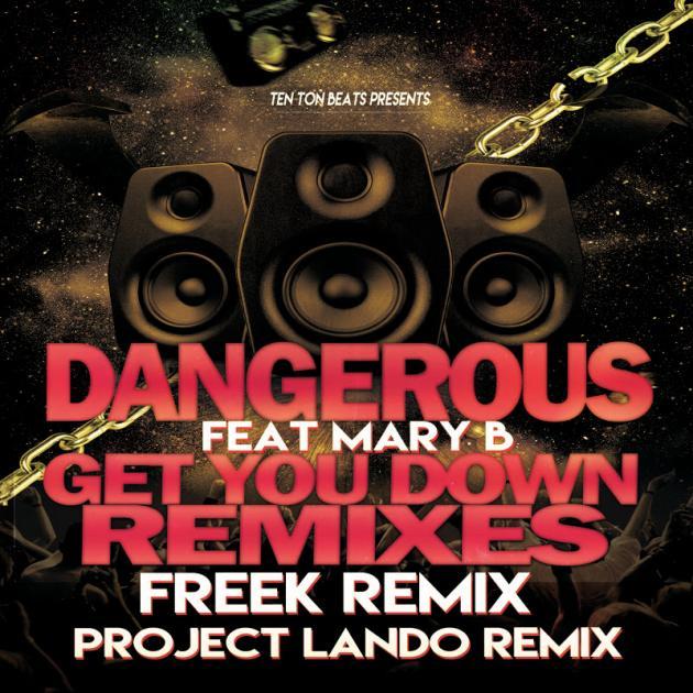 Dangerous ft. Mary B - Get you Down Remixes