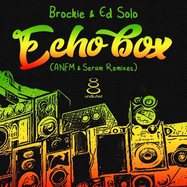 DJ Brockie & Ed Solo - Echo Box ( ANFM & Serum Remixes )