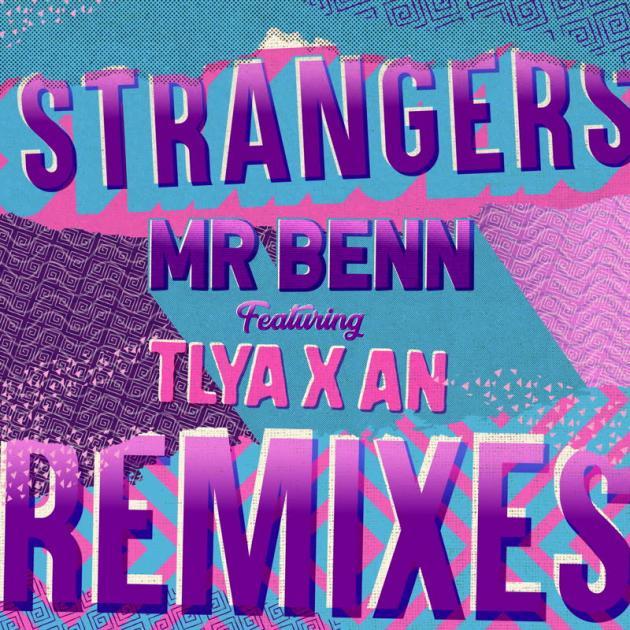 Mr Benn ft Tlya X An - Strangers (Remixes)