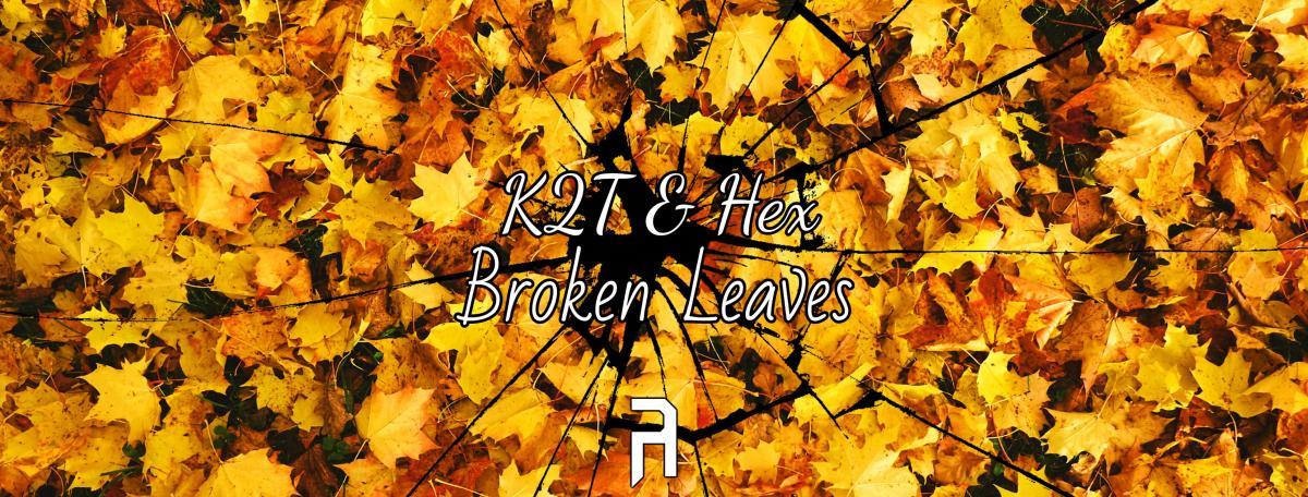 K2T & Hex - Broken Leaves