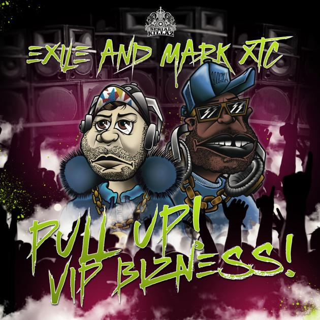 Exile & Mark XTC - 'Pull Up! VIP Bizness!'