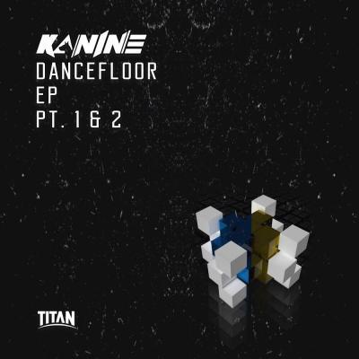 Kanine: Dancefloor EP Part 1 & 2