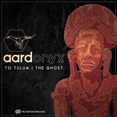 Aardonyx - To Tulum / The Ghost [Nu Venture Records]