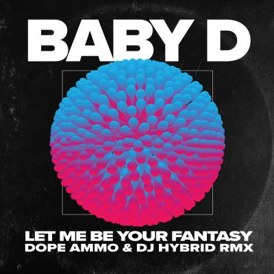 Baby D - Let Me Be Your Fantasy (Dope Ammo & DJ Hybrid Remix)