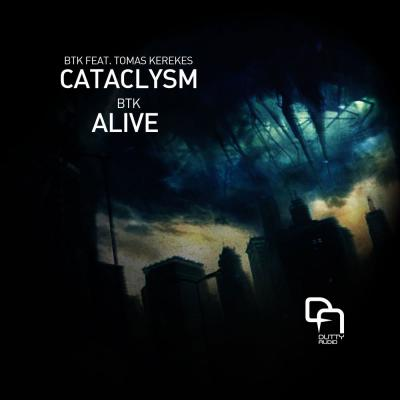 BTK: Cataclysm/Alive [Dutty Audio]