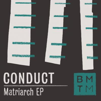 Conduct - Matriarch EP [BMTM]