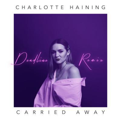 Charlotte Haining - Carried Away (Deadline Remix)