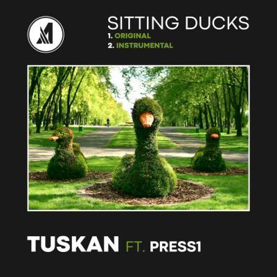 Tuskan Ft. Press1 - Sitting Ducks