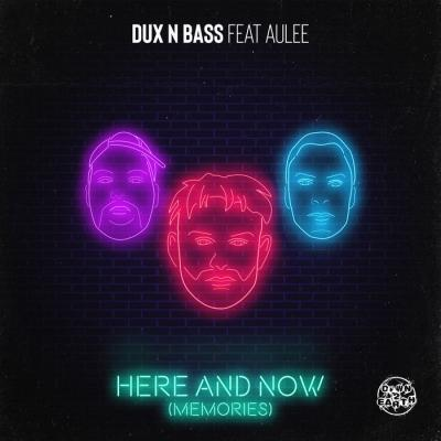Dux N Bass Ft Aulee - Here And Now (Memories)