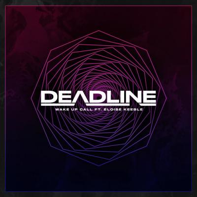Deadline - Wake Up Call ft. Eloise Keeble