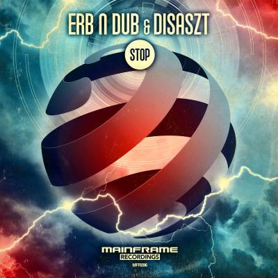 Erb N Dub & DisasZt: Stop [Mainframe Recordings]
