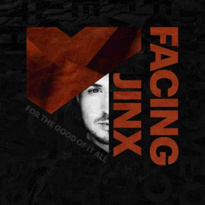 Facing Jinx - For The Good Of It All Album