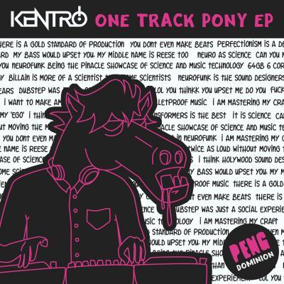 Kentro: One Track Pony EP [Peng Domination]