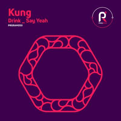 Kung - Drink / Say Yeah [ProgRAM]