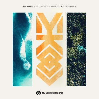MYKOOL - Feel Alive / Makes Me Wonder [Nu Venture Records]