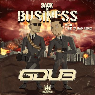 G Dub - Back In Business / Tink Ya Bad Remix