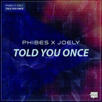 Phibes & Joely - Told You Once