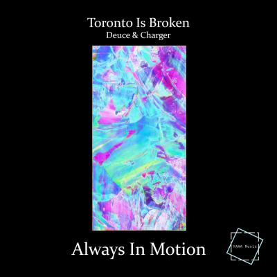 Toronto Is Broken & Deuce & Charger - Always In Motion [YANA Music]