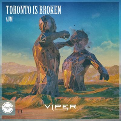 Toronto is Broken - Aum [Viper Recordings]
