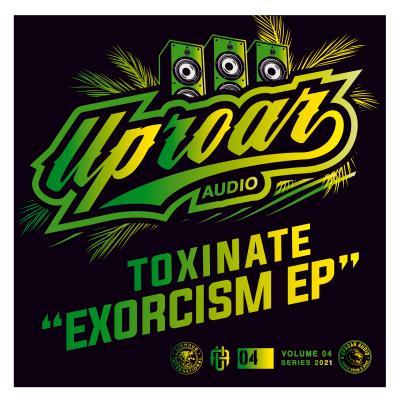Toxinate - Exorcism EP - Uproar Audio