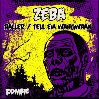 Zeba - Baller / Tell Em Wahgwaan
