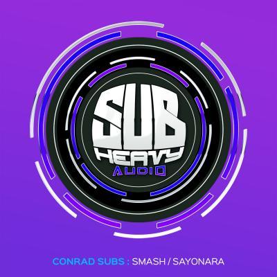 Conrad Subs - Smash / Sayonara [Sub Heavy Audio]