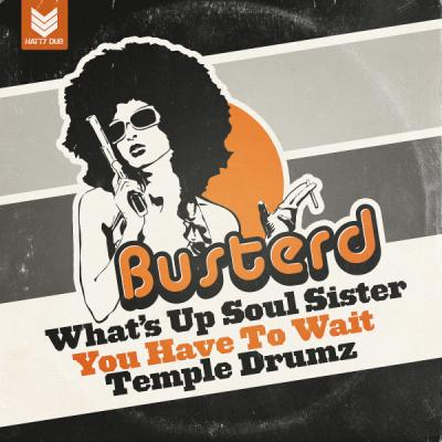 Busterd - Whats Up Soul Sister / You Have To Wait / Temple Drumz