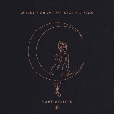 Mozey, Shady Novelle, L-Side - Make Believe