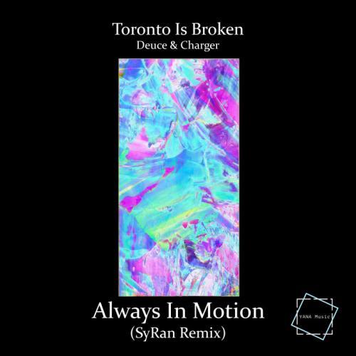Toronto Is Broken & Deuce & Charger - Always In Motion (SyRan Remix)