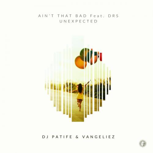 DJ Patife & Vangeliez - Ain't That Bad feat. DRS / Unexpected
