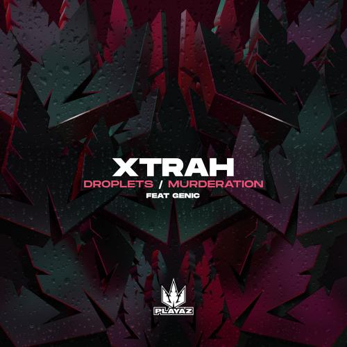 Xtrah - Droplets / Murderation