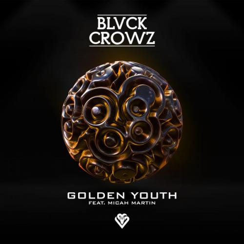 BLVCK CROWZ Ft. Micah Martin - Golden Youth