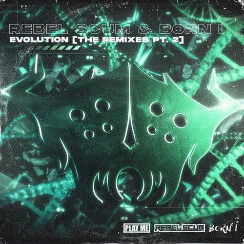 Rebel Scum & Born I - Evolution (The Remixes - Part 2) Wholio